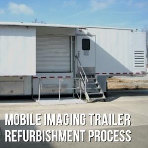 Mobile Imaging Trailer Refurbishment Process