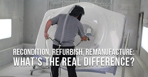 Refurbish-recondition-remanufacture