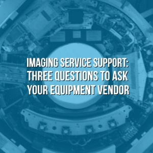 Imaging Service Support: Three Questions to Ask