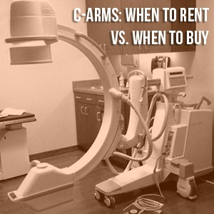 When to rent a C-arm and when to buy