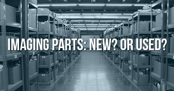 new-imaging-parts-vs-used-imaging-parts